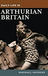 Daily Life in Arthurian Britain