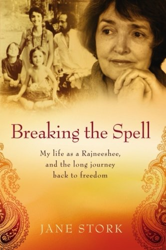 Breaking the Spell: My life as a Rajneeshee and the long journey back to freedom