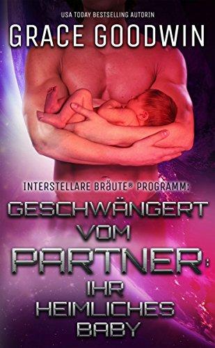 Geschwängert vom Partner: ihr heimliches Baby (Interstellare Bräute® 9) (German Edition)