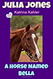 JULIA JONES - a Horse Named Bella - for Horse Loving Girls Aged 9 To 12, Katrina Kahler, 1495471349