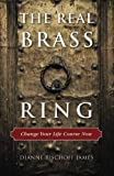 The Real Brass Ring: Change Your Life Course Now