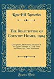 Amazon / Forgotten Books: The Beautifying of Country Homes, 1904 Descriptions, Illustrations and Prices of the Great Collection of Hardy Trees and Plants, and Other Necessaries Classic Reprint (Rose Hill Nurseries)