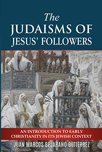 The Judaisms of Jesus' Followers: An Introduction to Early Christianity in its Jewish Context (Christianity The First Three Thousand Years Ebook)