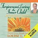 Forgiveness & Loving the Inner Child Hörbuch von Louise L. Hay Gesprochen von: Louise L. Hay