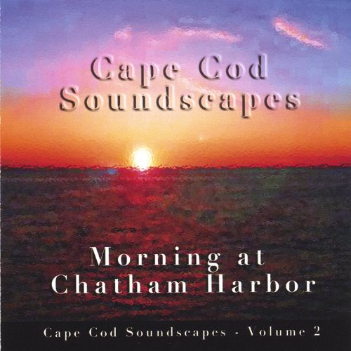 Cape Cod Soundscapes, Vol. 2: Morning At Chatham Harbor By