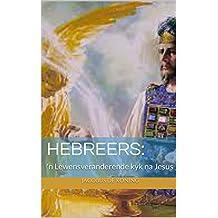 Hebreers:  : 'n Lewensveranderende kyk na Jesus (Afrikaans Edition)