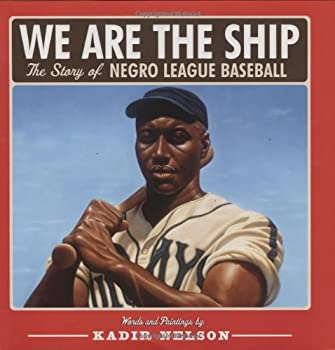 We Are the Ship: The Story of Negro League Baseball 0786808322 Book Cover