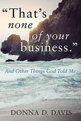 Book: That's None Of Your Business - And Other Things God Told Me by Donna Davis