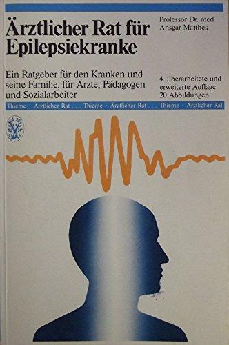 Ärztlicher Rat für Epilepsiekranke. Ein Ratgeber für den Kranken und seine Familie, für Ärzte, Pädagogen und Sozialarbeiter