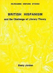 British Hispanism: And the Challenge of Literary Theory (Re-reading Hispanic Literature)