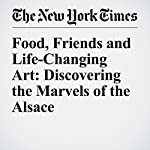 Food, Friends and Life-Changing Art: Discovering the Marvels of the Alsace | Francine Prose