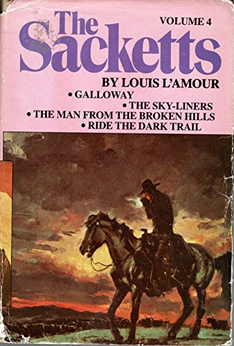 The Sacketts Vol. 4, 4-1, Galloway, the Sky-Liners, the Man from Broken Hills, Ride the Dark Trail (Ride The Dark Trail By Louis L Amour)