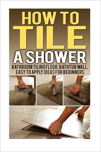 How To Tile A Shower Bathroom Tiling Floor Bathtub Wall Easy To