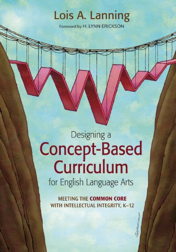 Designing a Concept-Based Curriculum for English Language Arts: Meeting the Common Core With Intellectual Integrity, K-12 (Corwin Teaching Essentials)
