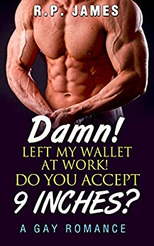 GAY ROMANCE: Damn! Left My Wallet At Work! Do You Accept 9 Inches? (gay romance, lgbt, short story, new adult & college, romance, sport, holiday, mystery, ... new age, mystery, military, pizza)) by [James, R.P.]