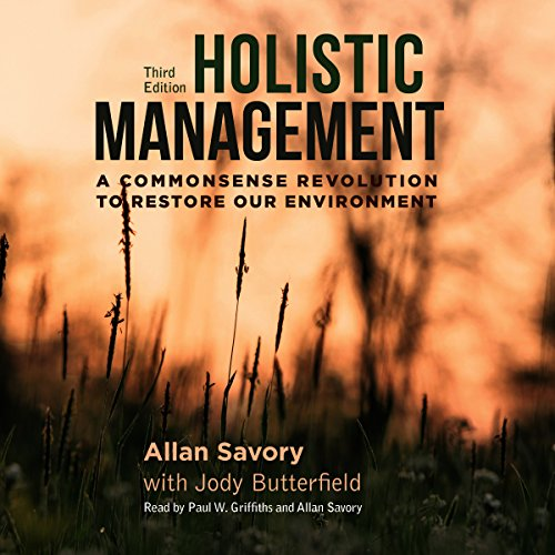 Holistic Management: A Commonsense Revolution to Restore Our Environment: Third Edition