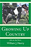 Growing up Country, William Henry, 0595268641