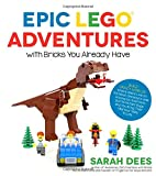 img - for Epic LEGO Adventures with Bricks You Already Have: Build Crazy Worlds Where Aliens Live on the Moon, Dinosaurs Walk Among Us, Scientists Battle Mutant Bugs and You Bring Their Hilarious Tales to Life book / textbook / text book