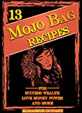 13 Easy Mojo Bag Recipes: For Success Wealth Love