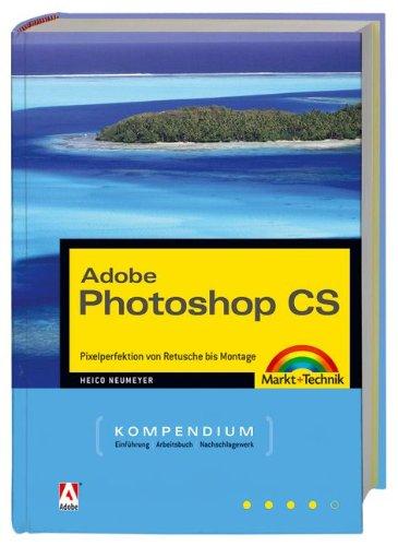 Photoshop CS - Kompendium - Komplett in Farbe, mit CD: Pixelperfektion von Retusche bis Montage (Kompendium/Handbuch)