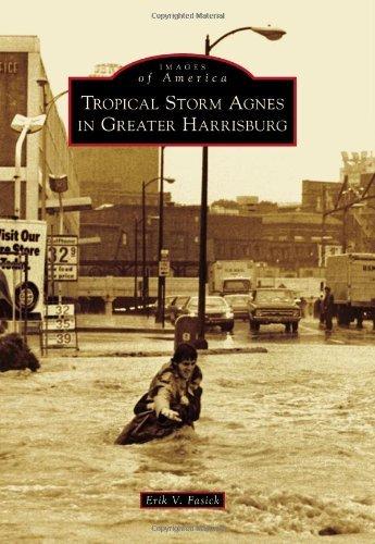 Tropical Storm Agnes in Greater Harrisburg (Images of America) by Erik V. Fasick - Harrisburg Malls