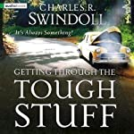 Getting Through the Tough Stuff | Charles R. Swindoll