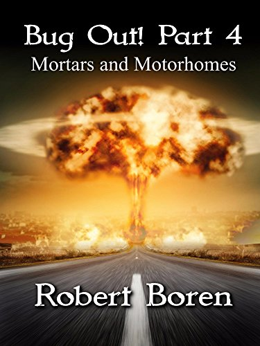 Bug Out! Part 4: Mortars and Motorhomes by [Boren, Robert]