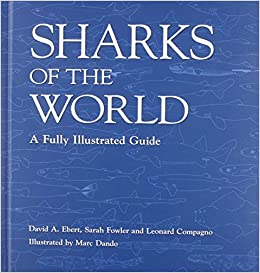 Sharks Of The World A Fully Illustrated Guide