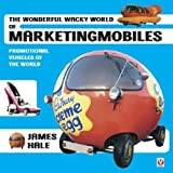 The Wonderful Wacky World of Marketingmobiles, James Hale, 1845840038