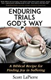 Enduring Trials God's Way: A Biblical Recipe for Finding Joy in Suffering