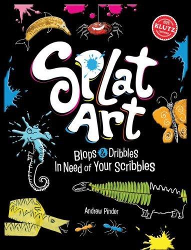 Splat Art: Blops and Dribbles in Need of Your Scribbles by Andrew Pinder (Splat Garden Art)