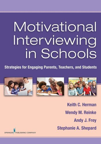 Motivational Interviewing in Schools: Strategies for Engaging Parents, Teachers, and Students 1st (first) by Herman PhD, Keith C., Reinke PhD, Wendy M., Frey PhD, Andy J (2013) Paperback