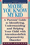 img - for Maybe You Know My Kid 3rd Edition: A Parent's Guide to Identifying, Understanding, and Helpingyour Child with Attention Deficit Hyperactivity Disorder by Mary Fowler (1999-01-01) book / textbook / text book