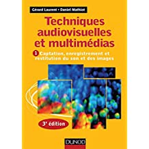 Techniques audiovisuelles et multimédia - 3e éd. : Vol. 1 : Captation, enregistrement et restitution du son et des images (Audio-Photo-Vidéo) (French Edition)