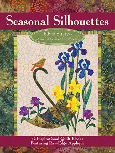 Seasonal Silhouettes: 12 Inspirational Quilt Blocks Featuring Raw Edge Applique Landauer Gorgeous Designs amp FullSize Patterns for Every Month of the Year from Edyta Sitar of Laundry Basket Quilts
