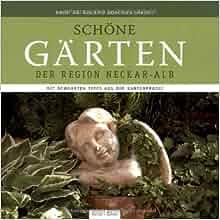 Schone Garten der Region Neckar-Alb: Mit bewahrten Tipps aus der ...