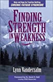 img - for Finding Strength in Weakness: Help and Hope for Families Battling Chronic Fatigue Syndrome by Lynn Vanderzalm (1995-11-20) book / textbook / text book