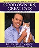 Good Owners, Great Cats, Brian Kilcommons and Sarah Wilson, 0446518077