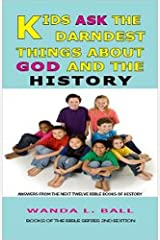 Kids Ask The Darndest Things About God And The History - Answers From The Next Twelve Bible Books Of History (Books Of The Bible Book 2) Kindle Edition