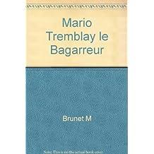 MARIO TREMBLAY LE BAGARREUR