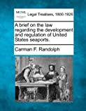 A brief on the law regarding the development and regulation of United States Seaports, Carman F. Randolph, 124007543X