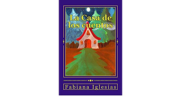 La Casa de los cuentos: Cinco cuentos infantiles (Spanish Edition) - Kindle edition by Fabiana Iglesias. Children Kindle eBooks @ Amazon.com.