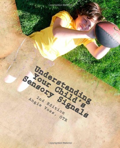 By Angie Voss OTR - Understanding Your Child's Sensory Signals: A Practical Daily Use Handbook for Parents and Teachers: 1 (2nd Edition) (8/13/11)