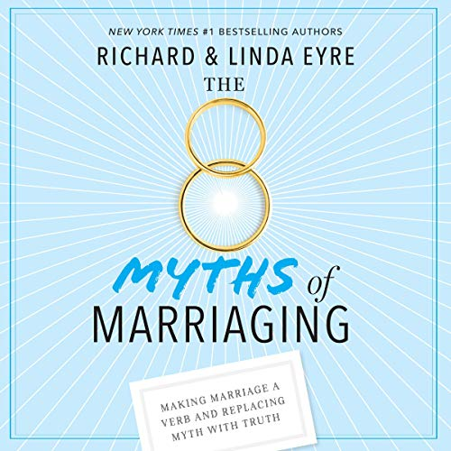 The 8 Myths of Marriaging: Making Marriage a Verb and Replacing Myth with Truth
