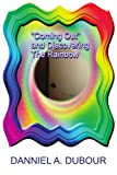 Coming Out and Discovering the Rainbow, Danniel A. Dubour, 1469145014