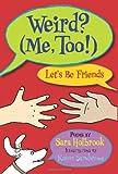 Weird? (Me, Too!) Let's Be Friends, Sara E. Holbrook, 1590788214