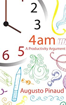 4:00 A.M. A Productivity Argument. by [Pinaud, Augusto]