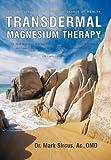 Transdermal Magnesium Therapy, Mark Sircus, 1450283551