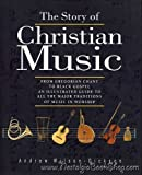 The Story of Christian Music, Wilson-Dickson, Andrew, 0745921426