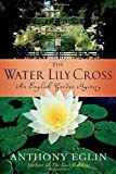 Amazon / Minotaur Books: The Water Lily Cross An English Garden Mystery English Garden Mysteries (Anthony Eglin)